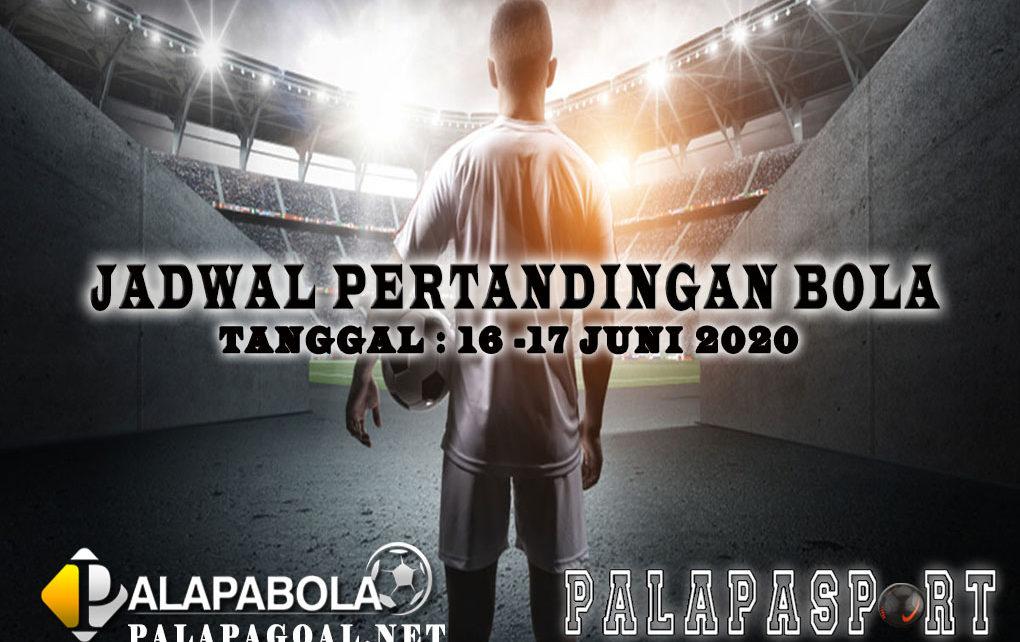 JADWAL BOLA 16 SAMPAI 17 JUNI 2020
