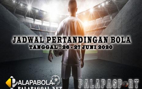 JADWAL BOLA 26 SAMPAI 27 JUNI 2020