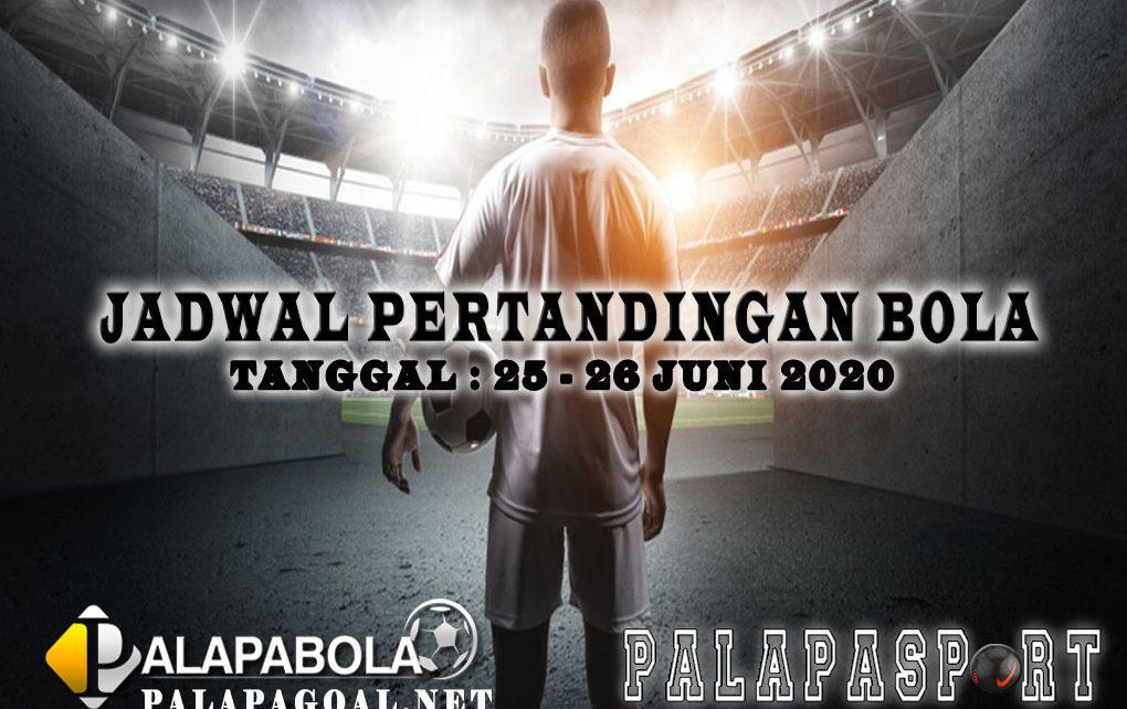 JADWAL BOLA 25 SAMPAI 26 JUNI 2020