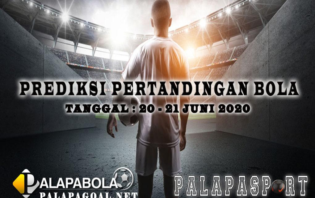 PREDIKSI PERTANDINGAN BOLA 20 – 21 JUNI 2020
