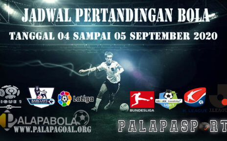 JADWAL PERTANDINGAN BOLA 04 – 05 SEPTEMBER 2020